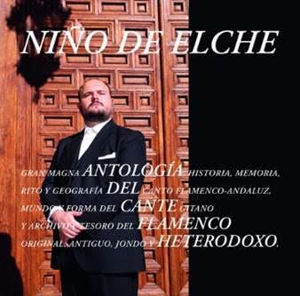 NIÑO DE ELCHE: MAÑANA A LA VENTA SU NUEVO DISCO // ANTOLOGIA DEL CANTE FLAMENCO HETERODOXO