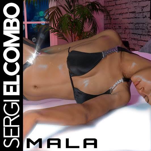 SERGI EL COMBO presenta MALA.
